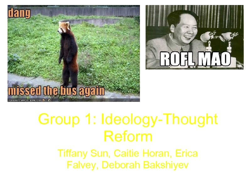 Group 1: Ideology-Thought Reform Tiffany Sun, Caitie Horan, Erica Falvey, Deborah Bakshiyev