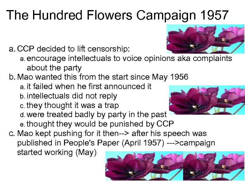 The Hundred Flowers Campaign 1957 a. CCP decided to lift censorship: a. encourage intellectuals