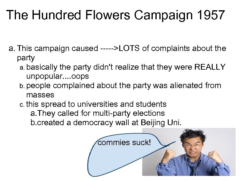 The Hundred Flowers Campaign 1957 a. This campaign caused ----->LOTS of complaints about the