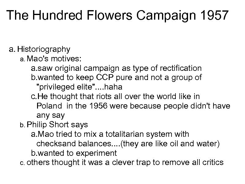 The Hundred Flowers Campaign 1957 a. Historiography a. Mao's motives: a. saw original campaign