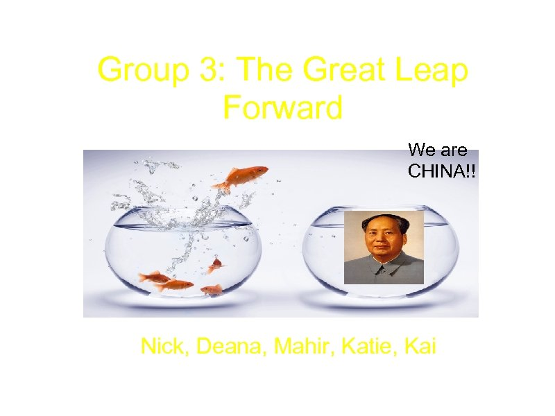 Group 3: The Great Leap Forward We are CHINA!! Nick, Deana, Mahir, Katie, Kai