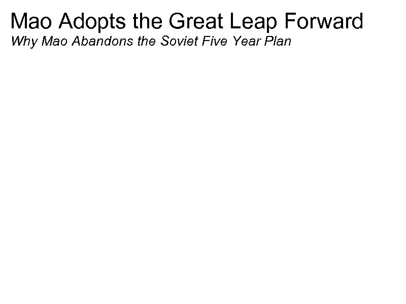 Mao Adopts the Great Leap Forward Why Mao Abandons the Soviet Five Year Plan