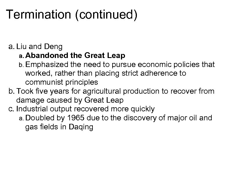 Termination (continued) a. Liu and Deng a. Abandoned the Great Leap b. Emphasized the