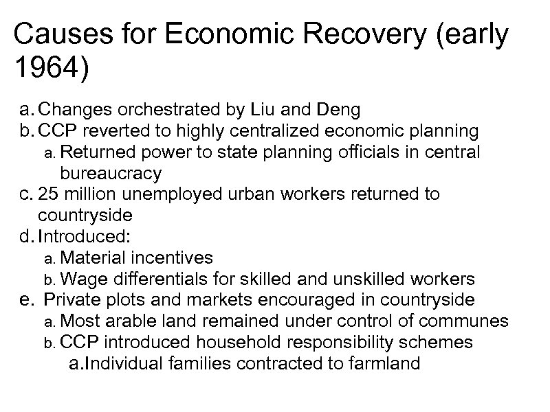 Causes for Economic Recovery (early 1964) a. Changes orchestrated by Liu and Deng b.