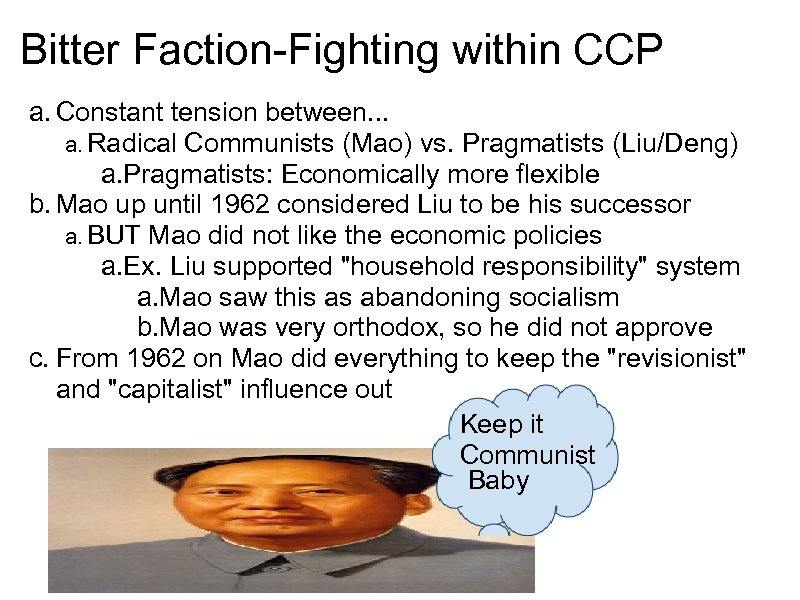 Bitter Faction-Fighting within CCP a. Constant tension between. . . a. Radical Communists (Mao)