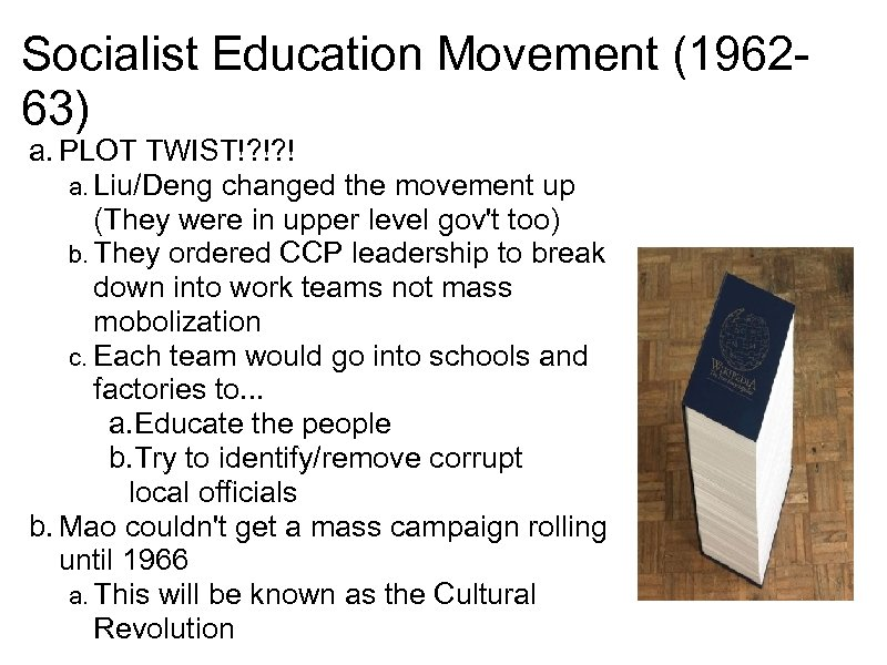 Socialist Education Movement (196263) a. PLOT TWIST!? !? ! a. Liu/Deng changed the movement