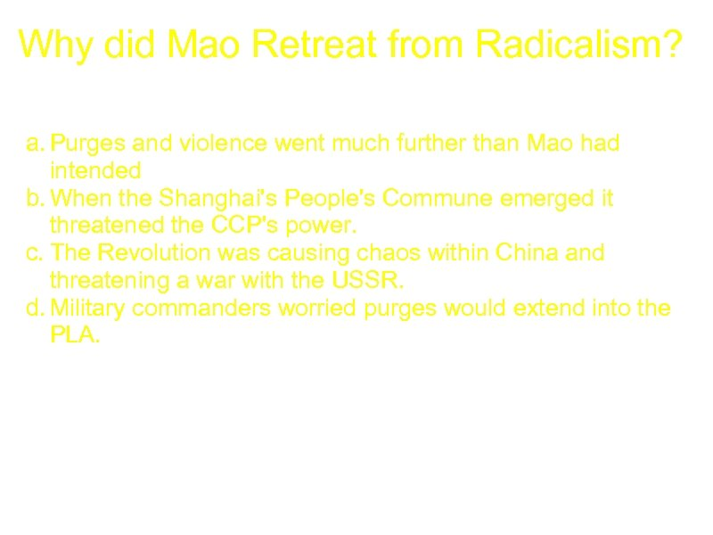 Why did Mao Retreat from Radicalism? a. Purges and violence went much further than