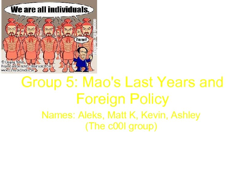 Group 5: Mao's Last Years and Foreign Policy Names: Aleks, Matt K, Kevin, Ashley