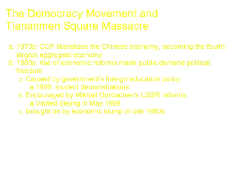 The Democracy Movement and Tiananmen Square Massacre a. 1970 s: CCP liberalizes the Chinese