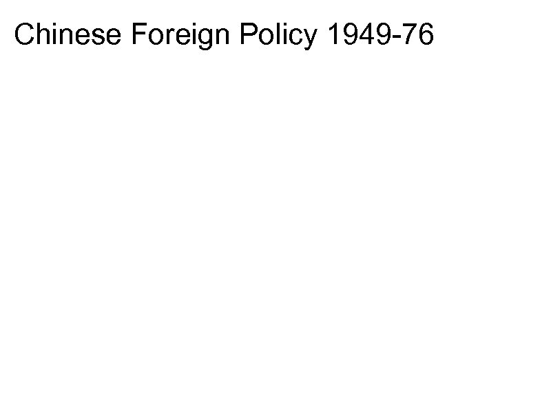 Chinese Foreign Policy 1949 -76