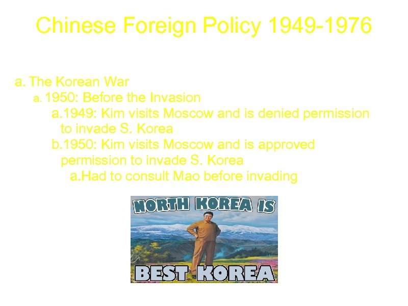 Chinese Foreign Policy 1949 -1976 a. The Korean War a. 1950: Before the Invasion
