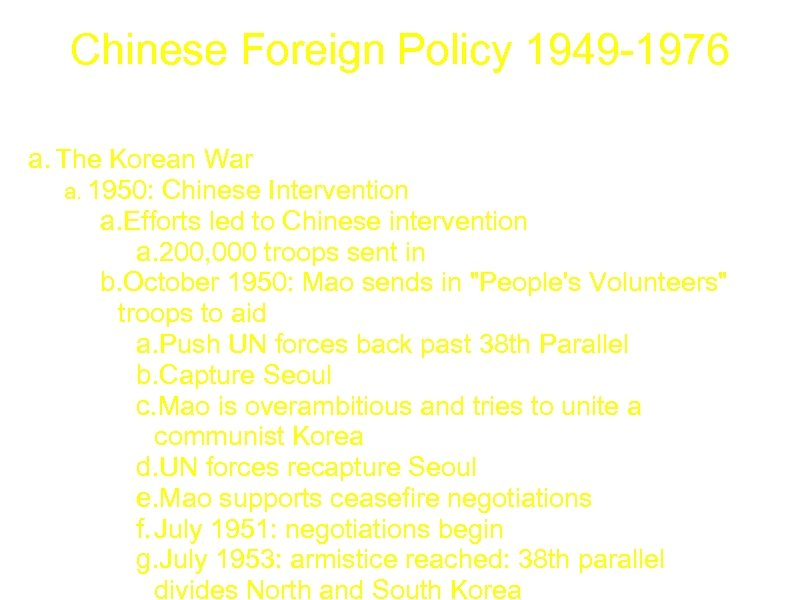 Chinese Foreign Policy 1949 -1976 a. The Korean War a. 1950: Chinese Intervention a.