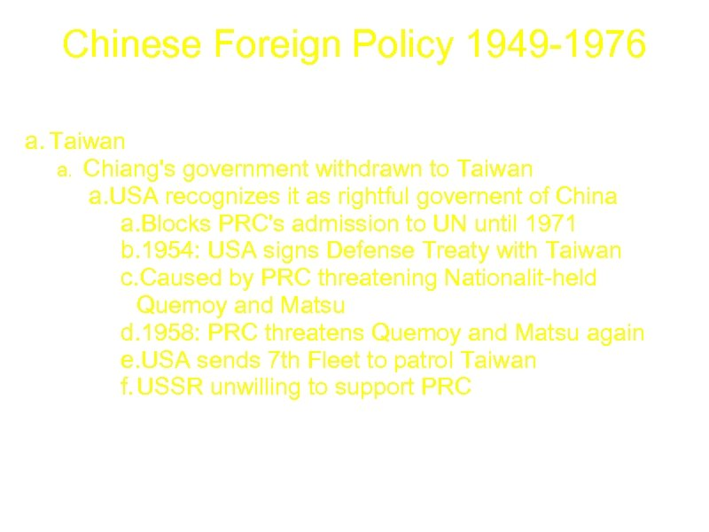 Chinese Foreign Policy 1949 -1976 a. Taiwan a. Chiang's government withdrawn to Taiwan a.