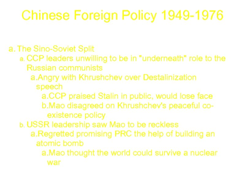 Chinese Foreign Policy 1949 -1976 a. The Sino-Soviet Split a. CCP leaders unwilling to