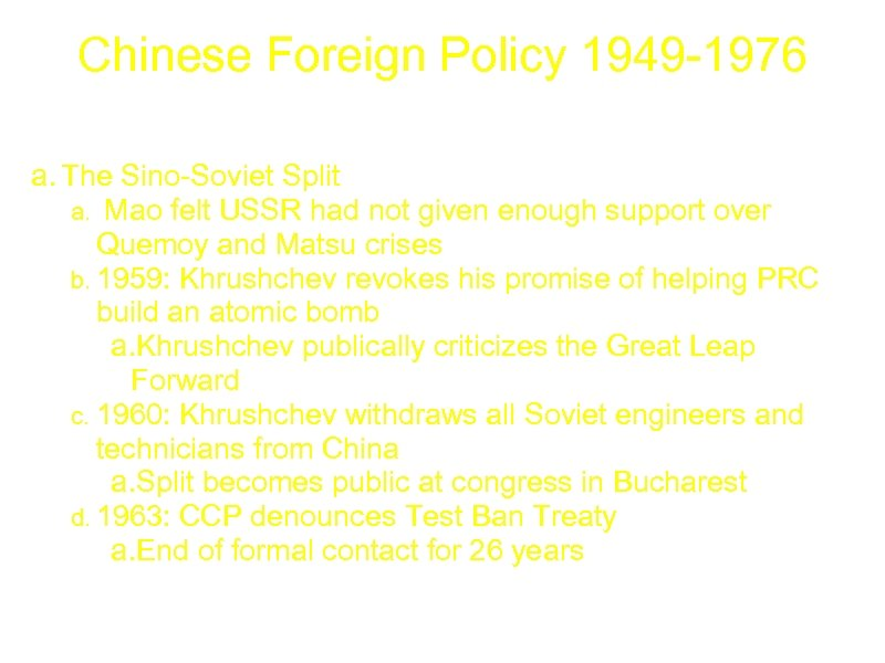 Chinese Foreign Policy 1949 -1976 a. The Sino-Soviet Split a. Mao felt USSR had