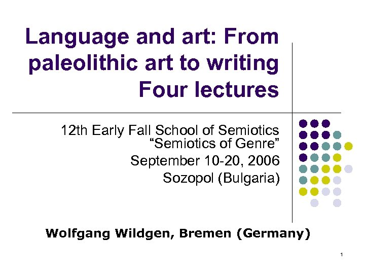 Language and art: From paleolithic art to writing Four lectures 12 th Early Fall