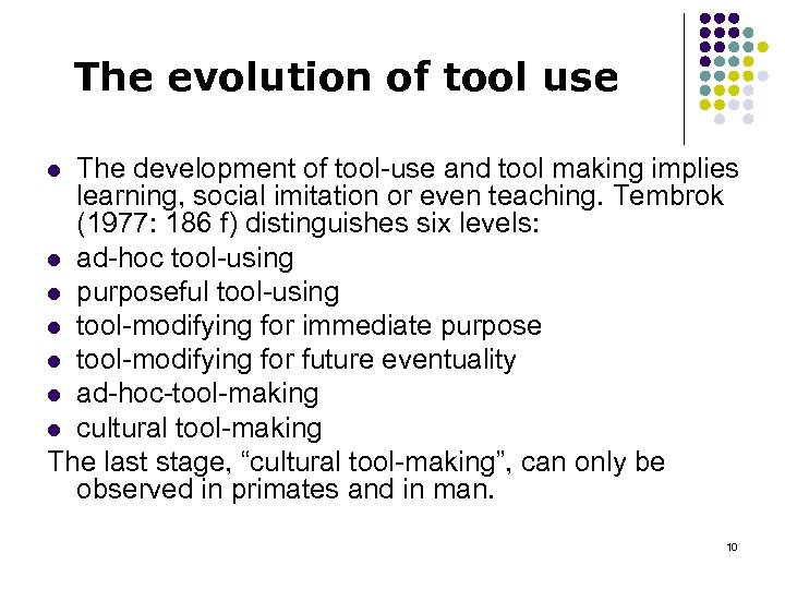 The evolution of tool use The development of tool use and tool making implies