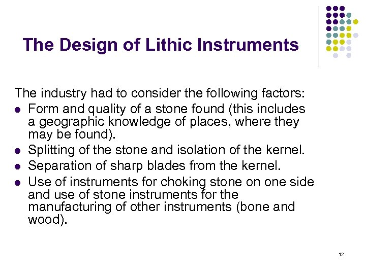 The Design of Lithic Instruments The industry had to consider the following factors: l