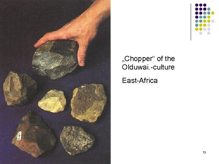 """""""Chopper"""" of the Olduwai. culture East Africa 13"""