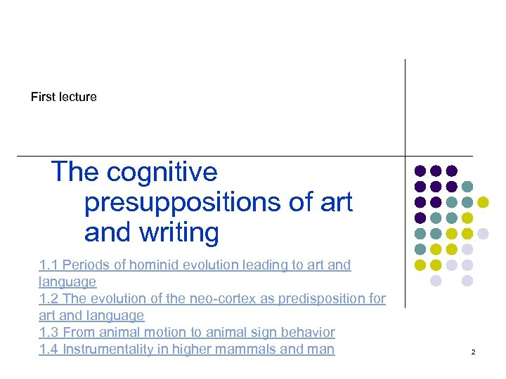 First lecture The cognitive presuppositions of art and writing 1. 1 Periods of hominid