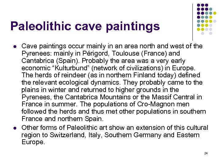 Paleolithic cave paintings l l Cave paintings occur mainly in an area north and