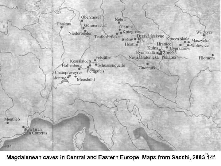 26 Magdalenean caves in Central and Eastern Europe. Maps from Sacchi, 2003: 14 f.