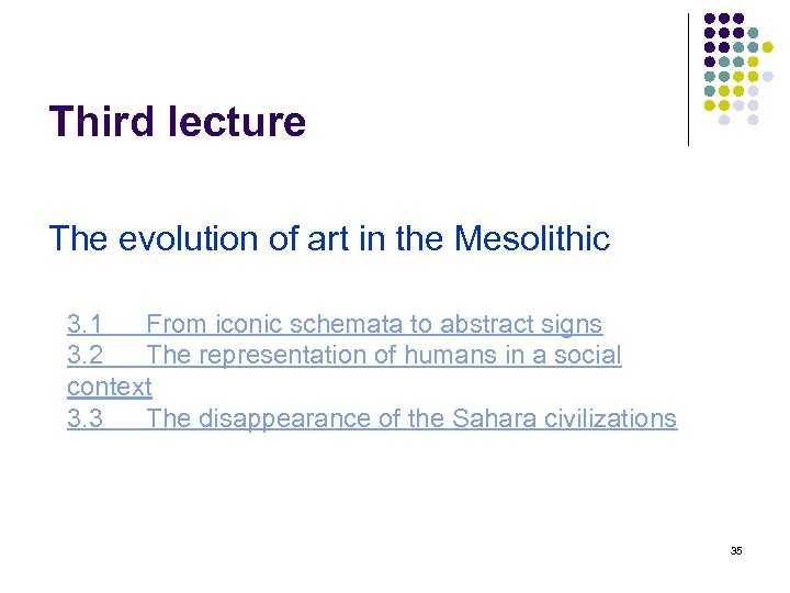 Third lecture The evolution of art in the Mesolithic 3. 1 From iconic schemata