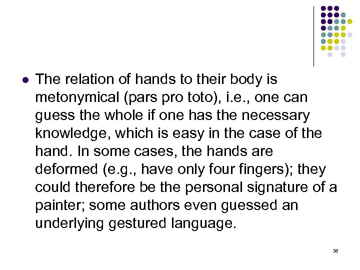 l The relation of hands to their body is metonymical (pars pro toto), i.