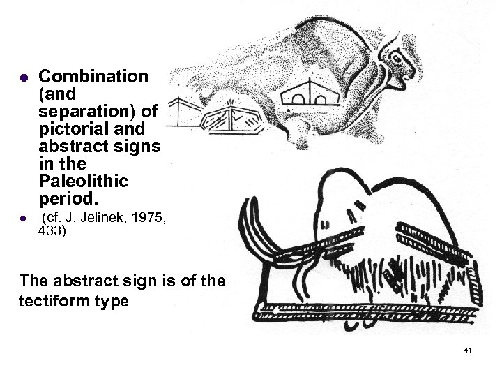 l Combination (and separation) of pictorial and abstract signs in the Paleolithic period. l
