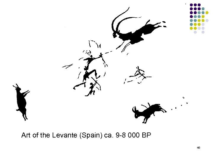 Art of the Levante (Spain) ca. 9 8 000 BP 46
