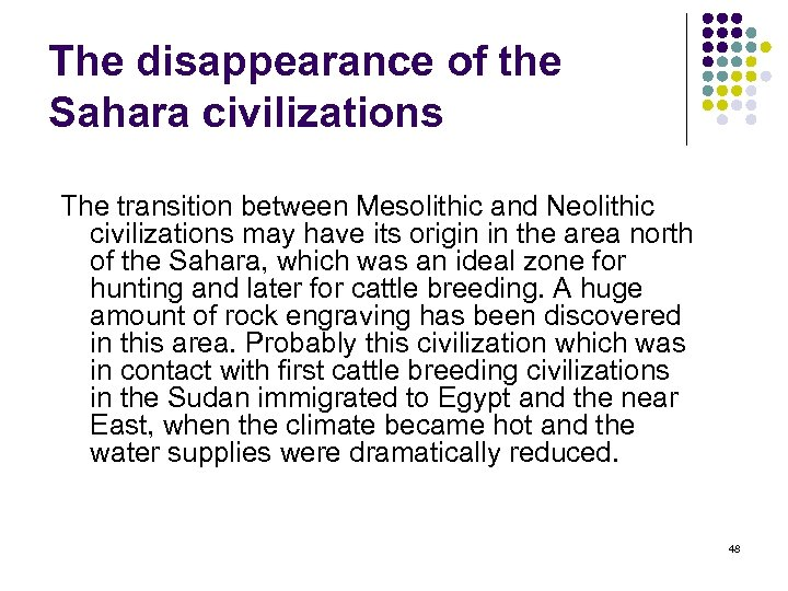 The disappearance of the Sahara civilizations The transition between Mesolithic and Neolithic civilizations may