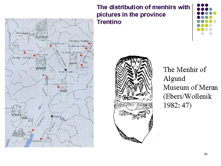 The distribution of menhirs with pictures in the province Trentino The Menhir of Algund