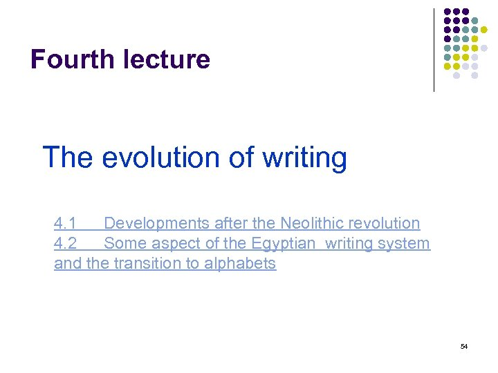 Fourth lecture The evolution of writing 4. 1 Developments after the Neolithic revolution 4.