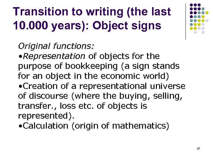 Transition to writing (the last 10. 000 years): Object signs Original functions: • Representation