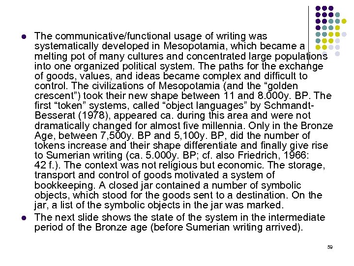 l l The communicative/functional usage of writing was systematically developed in Mesopotamia, which became