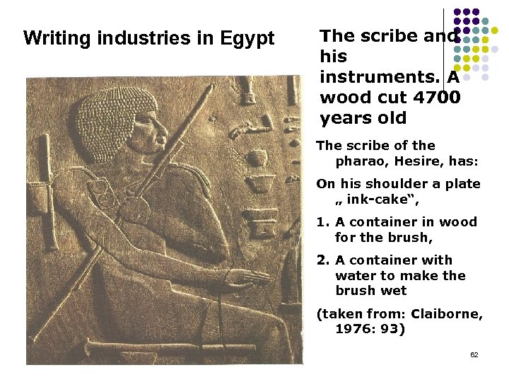 Writing industries in Egypt The scribe and his instruments. A wood cut 4700 years