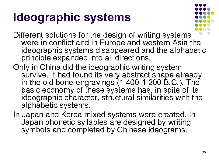 Ideographic systems Different solutions for the design of writing systems were in conflict and