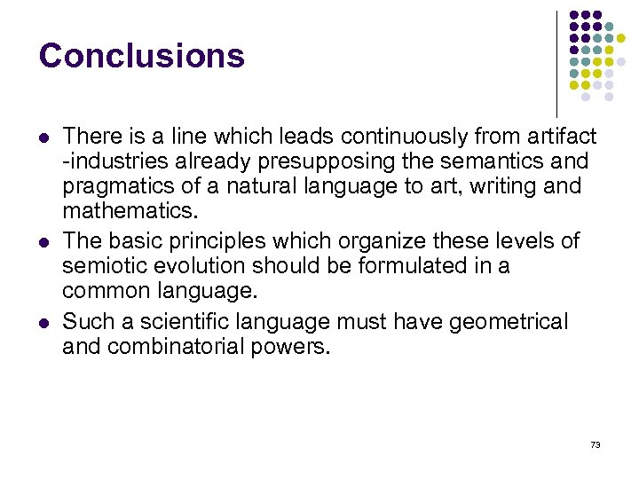Conclusions l l l There is a line which leads continuously from artifact industries
