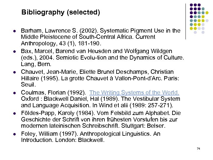 Bibliography (selected) l l l Barham, Lawrence S. (2002). Systematic Pigment Use in the