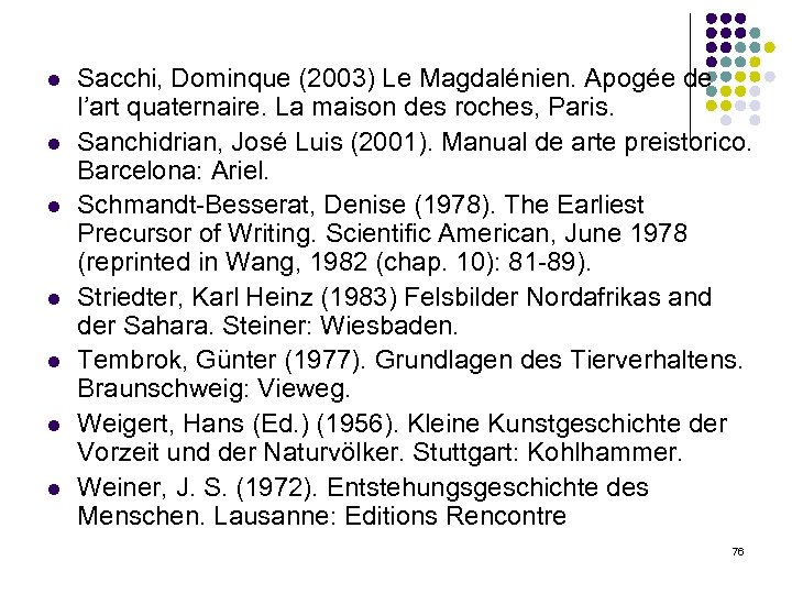 l l l l Sacchi, Dominque (2003) Le Magdalénien. Apogée de l'art quaternaire. La