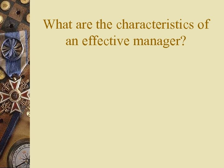 What are the characteristics of an effective manager?