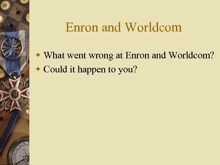 Enron and Worldcom w What went wrong at Enron and Worldcom? w Could it