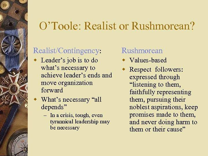O'Toole: Realist or Rushmorean? Realist/Contingency: Rushmorean w Leader's job is to do what's necessary