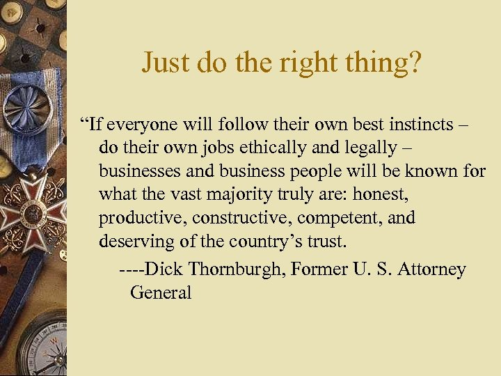 "Just do the right thing? ""If everyone will follow their own best instincts –"