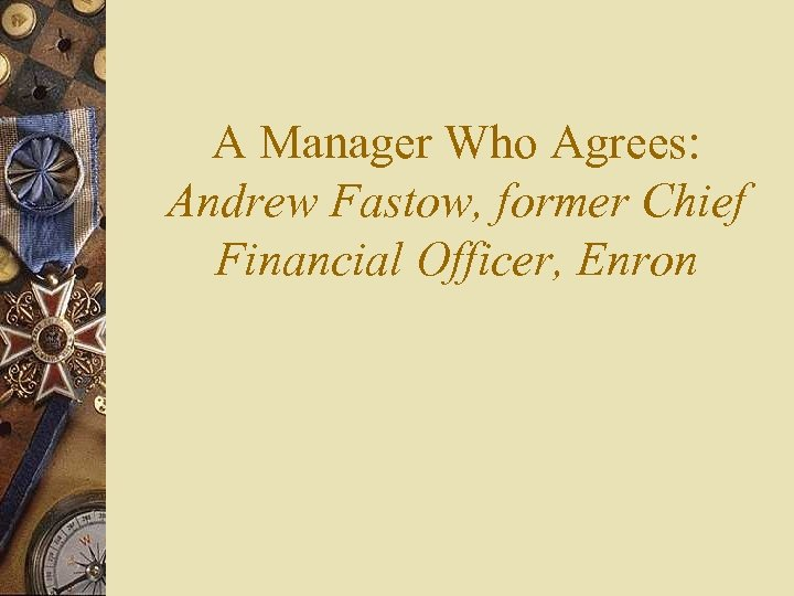 A Manager Who Agrees: Andrew Fastow, former Chief Financial Officer, Enron