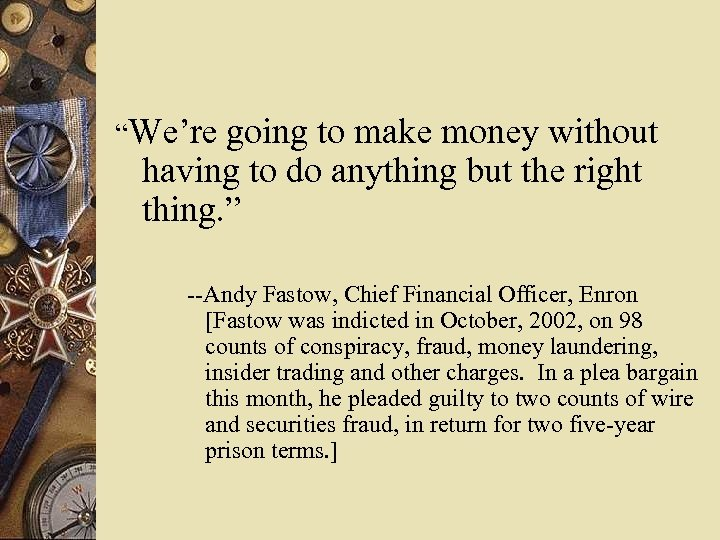"""We're going to make money without having to do anything but the right thing."