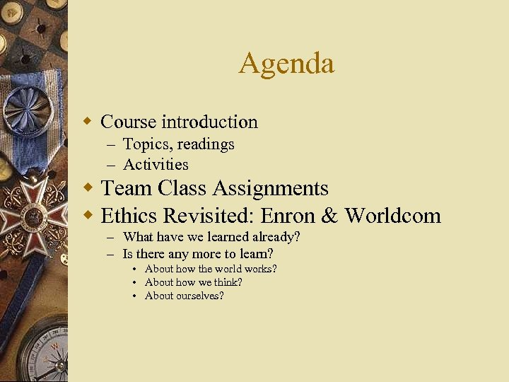 Agenda w Course introduction – Topics, readings – Activities w Team Class Assignments w