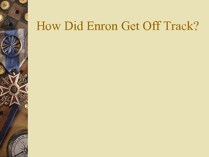 How Did Enron Get Off Track?