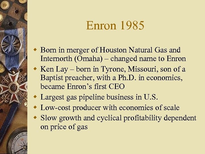 Enron 1985 w Born in merger of Houston Natural Gas and Internorth (Omaha) –