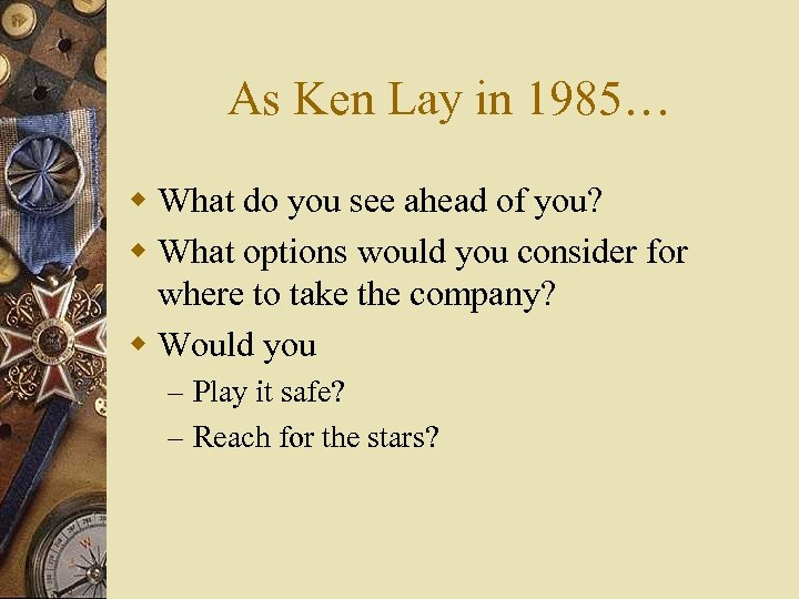 As Ken Lay in 1985… w What do you see ahead of you? w